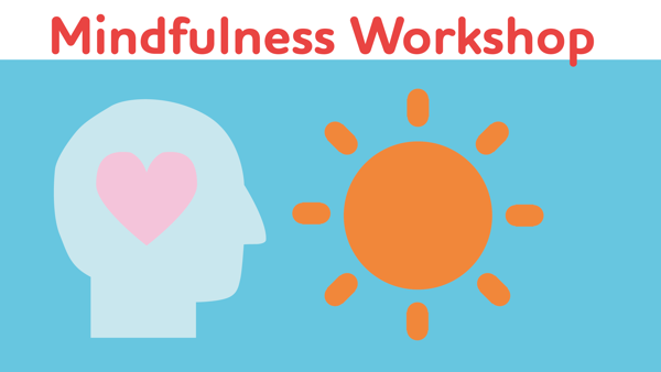 Wellbeing Workshop Series: Mindfulness